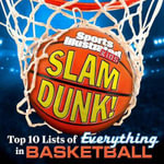 Sports Illustrated Kids Slam Dunk! : Top 10 Lists of Everything in Basketball - The Editors of Sports Illustrated Kids