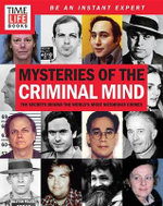 Time-Life Mysteries of the Criminal Mind : The Secrets Behind the World's Most Notorious Crimes - Time-Life Books