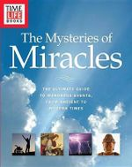 Time-Life the Mysteries of Miracles : The Ultimate Guide to Wondrous Events, from Ancient to Modern Times - Time-Life Books