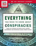 Time-Life Everything You Need to Know about Conspiracies : Inside the Theories on Hidden Plots, Shadow Governments, and Mysterious Global Power Players - Time-Life Books
