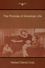 The Promise of American Life - Herbert David Croly