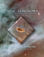 Useful Star Names : With Nebulas and other Celestial Features - Thomas Wm. Hamilton