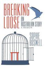 Breaking Loose : An Australian Story - Sophie Boswell