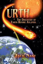 Urth, The Discovery of Earth before Atlantis - Jack Nast