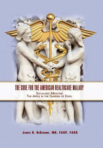 The Cure for the American Healthcare Malady - MD, FACP, FACG, James H. DeGerome