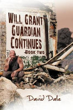 Will Grant : Guardian Continues Book Two - David Dale