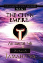 The Pangeaous Rex Chronicles : Book II the Chyn Empire. . . an Imperial Tale - Jamanicvs