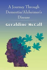A Journey Through Dementia/Alzheimer's Disease - Geraldine McCall