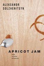 Apricot Jam : And Other Stories - Aleksandr Solzhenitsyn