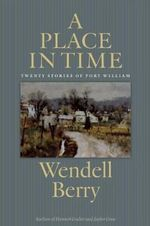 A Place in Time : Twenty Stories of the Port William Membership - Wendell Berry