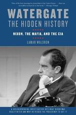 Watergate: The Hidden History : Nixon, the Mafia, and the CIA - Lamar Waldron