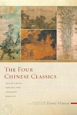 Four Chinese Classics : Tao Te Ching, Analects, Chuang Tzu, Mencius - David Hinton