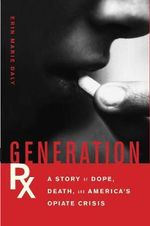 Generation Rx : A Story of Dope, Death, and America's Opiate Crisis - Erin Marie Daly