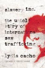 Slavery Inc : The Untold Story of International Sex Trafficking - Lydia Cacho