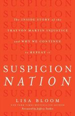 Suspicion Nation : The Inside Story of the Trayvon Martin Injustice and Why We Continue to Repeat It - Lisa Bloom