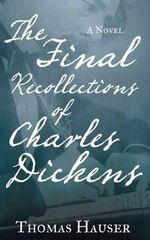 The Final Recollections of Charles Dickens - Thomas Hauser