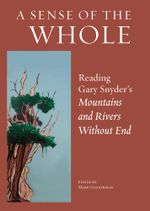 A Sense of the Whole : Reading Gary Snyder's Mountains and Rivers Without End