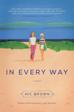 In Every Way : A Novel - Nic Brown