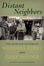 Distant Neighbors : The Selected Letters of Wendell Berry and Gary Snyder - Gary Snyder