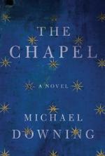 The Chapel : A Novel - Michael Downing