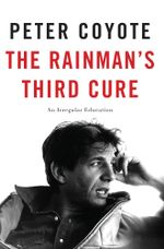 The Rainman's Third Cure : An Irregular Education - Peter Coyote