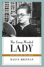 The Long-Winded Lady : Notes from The New Yorker - Maeve Brennan