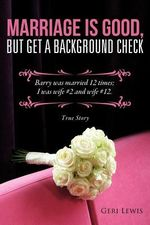 Marriage Is Good, But Get a Background Check - Geri Lewis