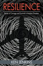 Resilience : Stories of Courage and Survival in Aviation Disasters - Ken Jenkins