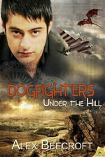 Under the Hill : Dogfighters - Alex Beecroft