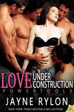 Love Under Construction : Powertools - Jayne Rylon