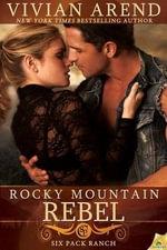 Rocky Mountain Rebel : Six Pack Ranch - Vivian Arend