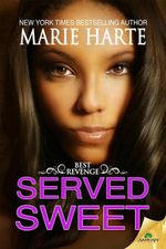 Served Sweet : Best Revenge Series : Book 3 - Marie Harte