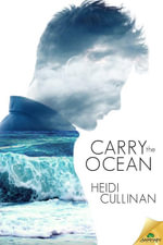 Carry the Ocean - Heidi Cullinan