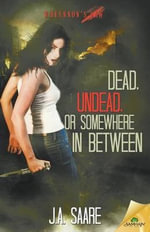 Dead, Undead, or Somewhere in Between - J A Saare