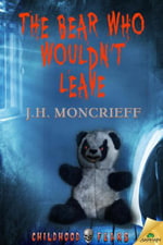 The Bear Who Wouldn't Leave - J.H. Moncrieff