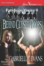Behind Closed Doors [Fatefully Yours 8] (Siren Publishing LoveXtreme Forever ManLove - Serialized) - Gabrielle Evans