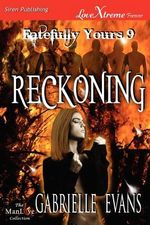 Reckoning [Fatefully Yours 9] (Siren Publishing LoveXtreme Forever ManLove - Serialized) - Gabrielle Evans