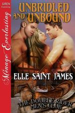 Unbridled and Unbound [The Double Rider Men's Club 3] (Siren Publishing Menage Everlasting) - Elle Saint James