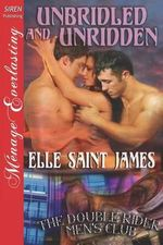 Unbridled and Unridden [The Double Rider Men's Club 4] (Siren Publishing Menage Everlasting) - Elle Saint James