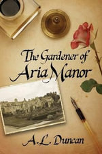 The Gardener of Aria Manor - A L Duncan