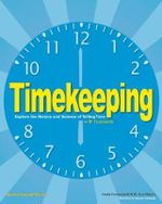 Timekeeping : Explore the History and Science of Telling Time - Linda Formichelli