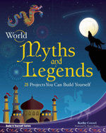 World Myths and Legends : 25 Projects You Can Build Yourself - Kathryn Ceceri
