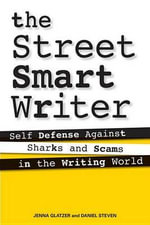 The Street Smart Writer : Self Defense Against Sharks and Scams in the Writing World - Jenna Glatzer