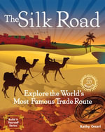 The Silk Road : 20 Projects Explore the World's Most Famous Trade Route - Kathryn Ceceri