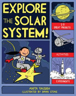 Explore the Solar System! : 25 Great Projects, Activities, Experiments - Anita Yasuda