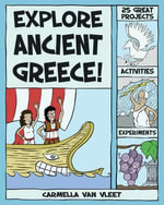 Explore Ancient Greece! : 25 Great Projects, Activities, Experiments - Carmella Van Vleet