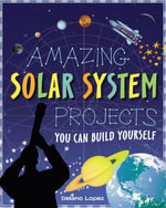 Amazing Solar System Projects You Can Build Yourself - Delano Lopez