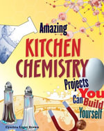 Amazing KITCHEN CHEMISTRY Projects : You Can Build Yourself - Cynthia  Light Brown