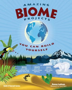 AMAZING BIOME PROJECTS : YOU CAN BUILD YOURSELF - Donna Latham