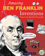 Amazing BEN FRANKLIN Inventions : You Can Build Yourself - Carmella Van Vleet